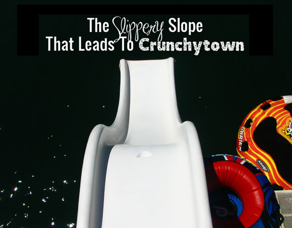 The Slippery Slope That Leads To Crunchytown | NaturallyMyDear.com